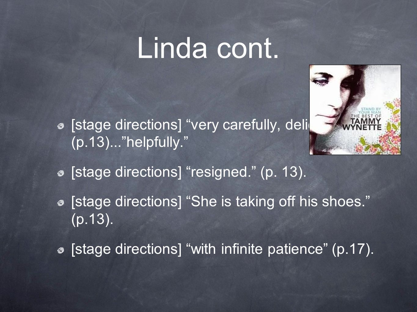 Linda cont. [stage directions] very carefully, delicately. (p.13)... helpfully. [stage directions] resigned. (p. 13).